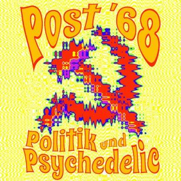 Post ´68. Politik und Psychedelic.
