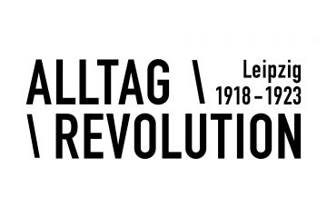 Alltag / Revolution. Leipzig 1918 – 1923